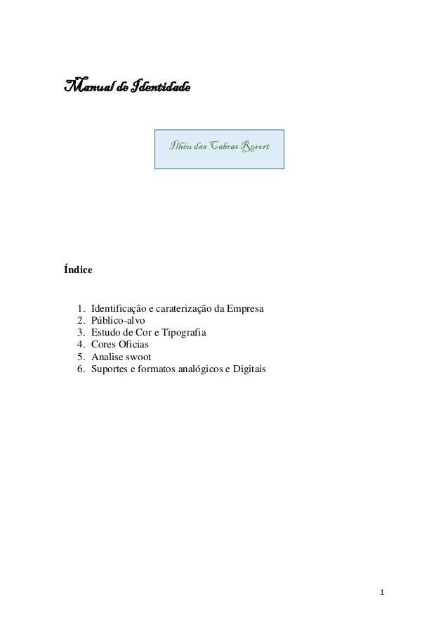 1 Manual de Identidade Índice 1. Identificação e caraterização da Empresa 2. Público-alvo 3. Estudo de Cor e Tipografia 4....
