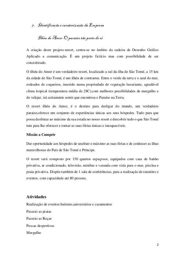 2 7. Identificação e caraterização da Empresa Ilhéu do Amor-O paraíso tão perto de si A criação deste projeto-resort, cent...