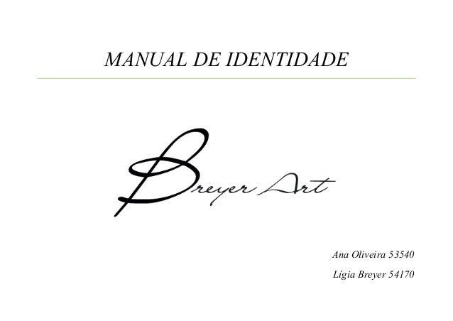 Ana Oliveira 53540 Lígia Breyer 54170 MANUAL DE IDENTIDADE