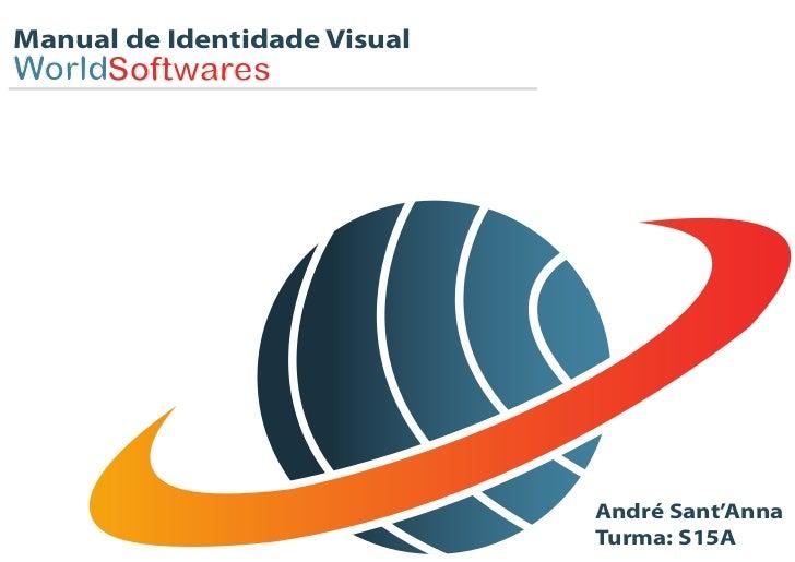 Manual de Identidade VisualWorldSoftwares                              André Sant'Anna                              Turma:...