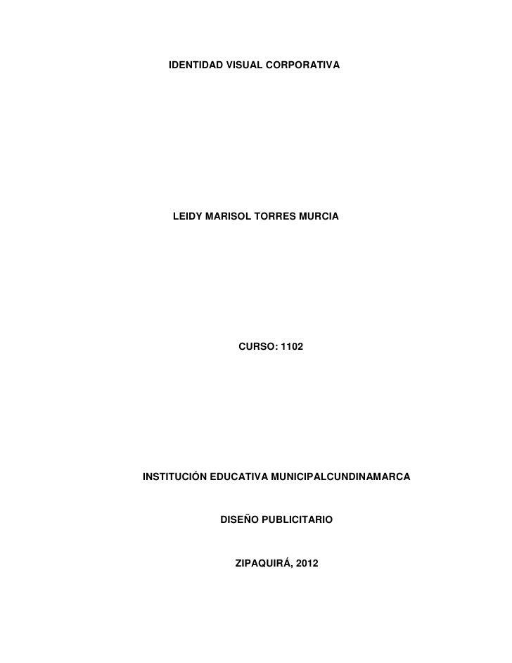 IDENTIDAD VISUAL CORPORATIVA    LEIDY MARISOL TORRES MURCIA               CURSO: 1102INSTITUCIÓN EDUCATIVA MUNICIPALCUNDIN...