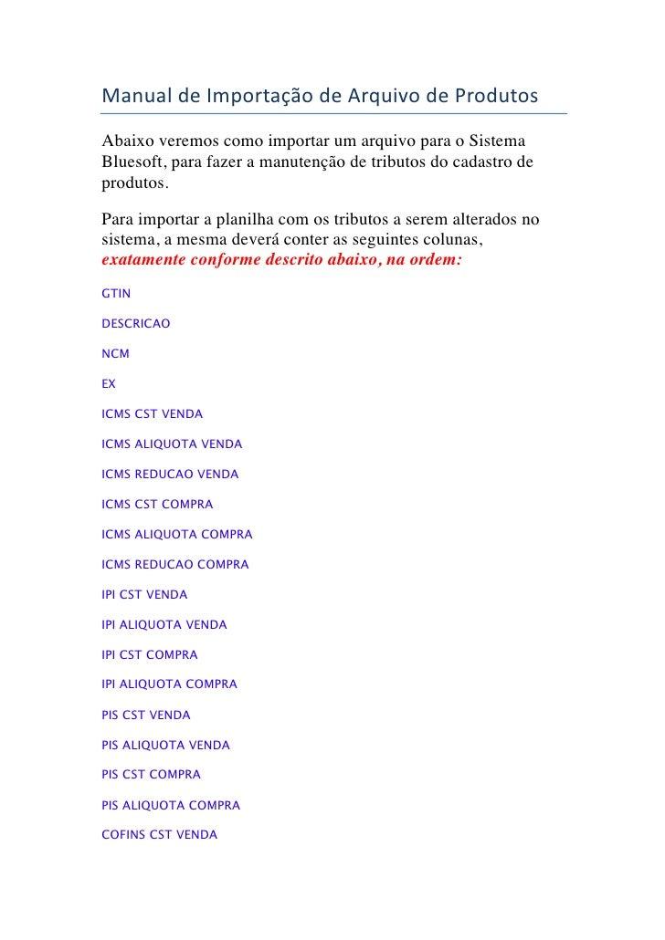 Manual de Importação de Arquivo de Produtos Abaixo veremos como importar um arquivo para o SistemaBluesoft, ...