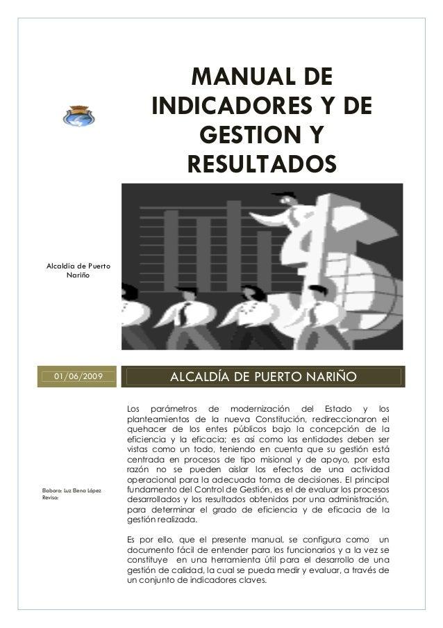 MANUAL DE INDICADORES Y DE GESTION Y RESULTADOS Alcaldía de Puerto Nariño 01/06/2009 ALCALDÍA DE PUERTO NARIÑO Elaboro: Lu...