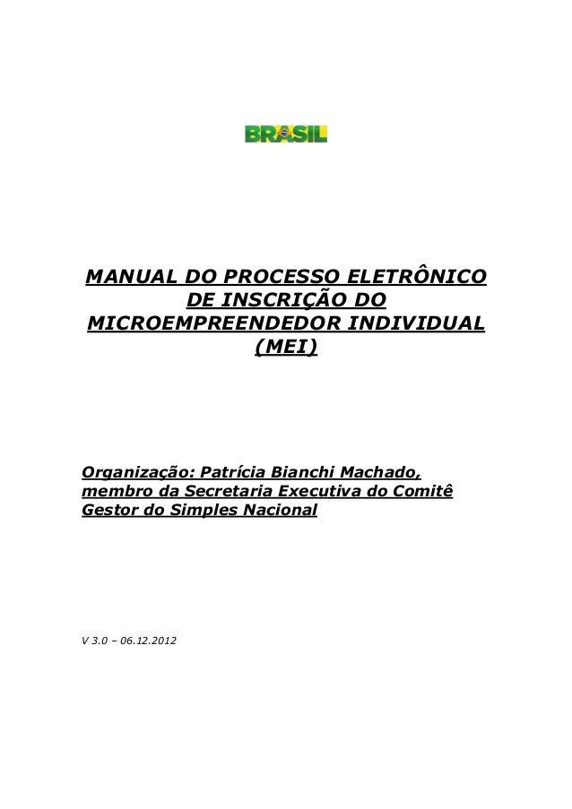 MANUAL DO PROCESSO ELETRÔNICO  DE INSCRIÇÃO DO  MICROEMPREENDEDOR INDIVIDUAL  (MEI)  Organização: Patrícia Bianchi Machado...