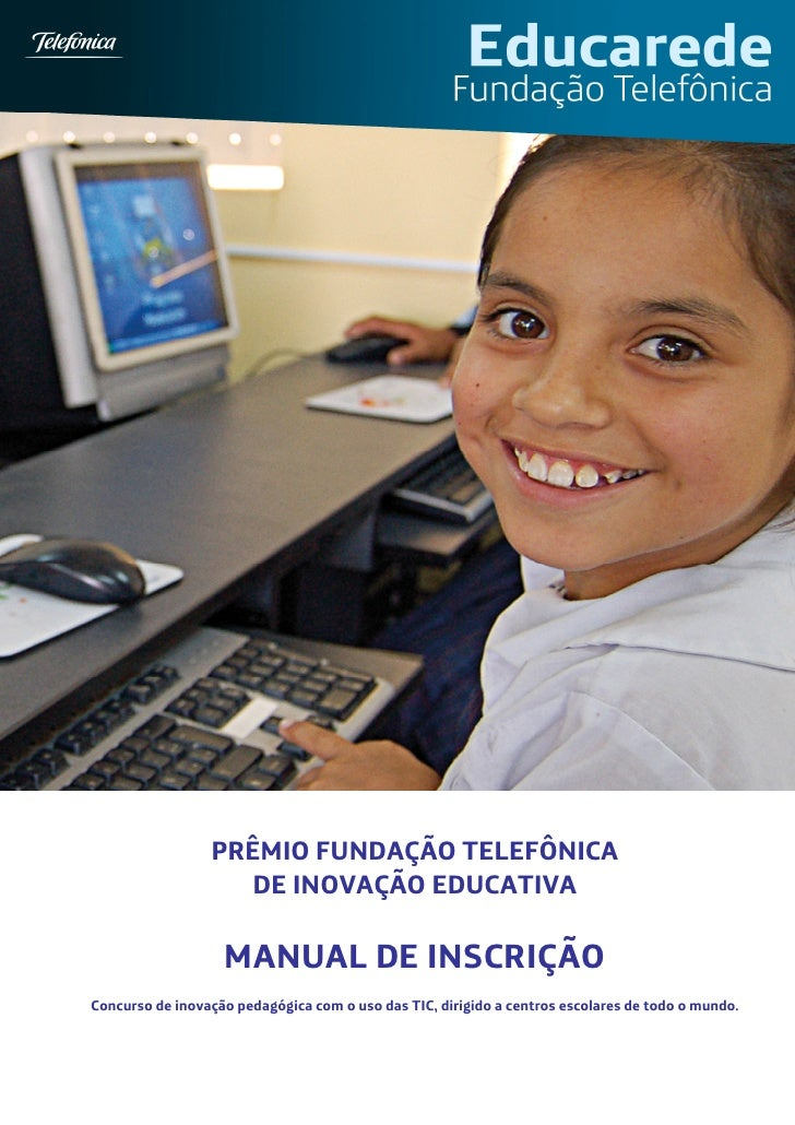 PRÊMIO FUNDAÇÃO TELEFÔNICA                   DE INOVAÇÃO EDUCATIVA                   MANUAL DE INSCRIÇÃOConcurso de inovaç...