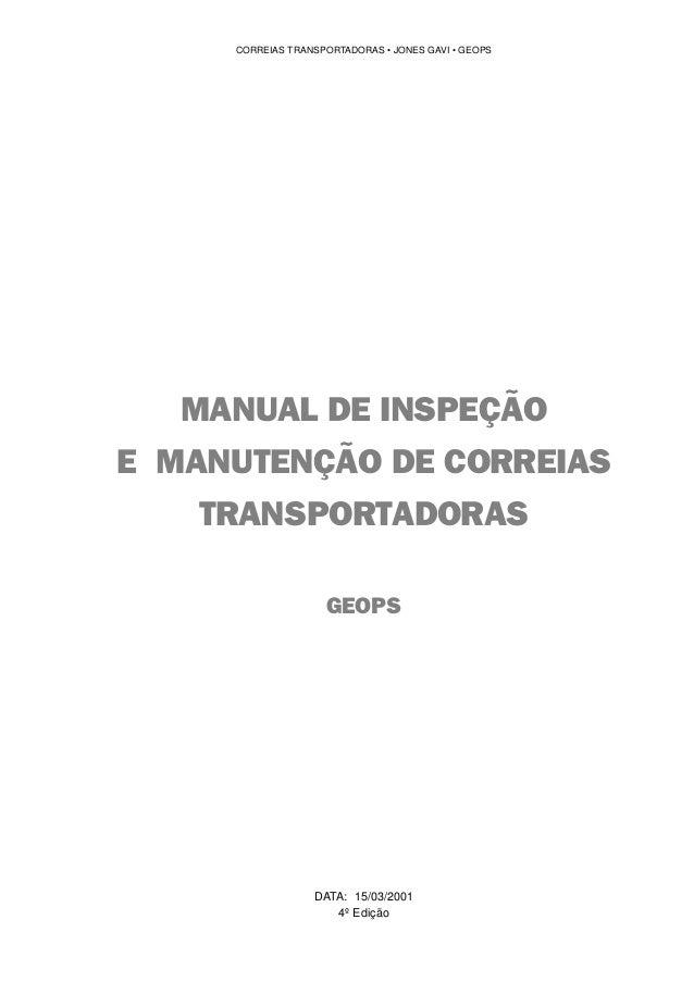 1 CORREIAS TRANSPORTADORAS • JONES GAVI • GEOPS MANUAL DE INSPEÇÃO E MANUTENÇÃO DE CORREIAS TRANSPORTADORAS GEOPS DATA: 15...