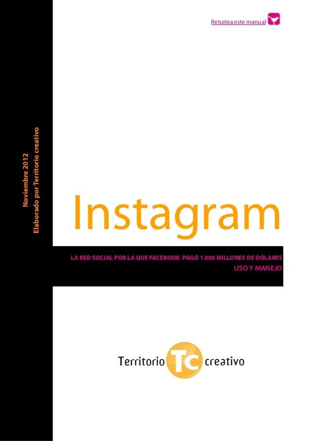 Noviembre 2012 Elaborado por Territorio creativo  !  !  !  !  !  !  !  !  !  Retuitea este manual  Instagram LA RED SOCIAL...