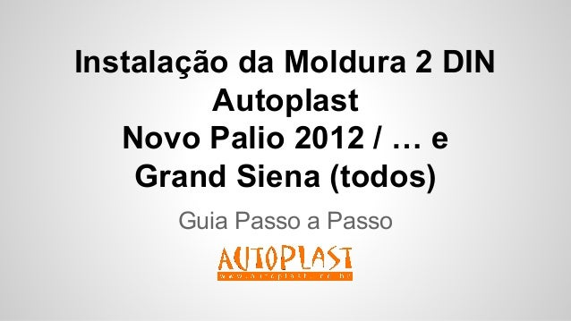 Instalação da Moldura 2 DIN Autoplast Novo Palio 2012 / … e Grand Siena (todos) Guia Passo a Passo