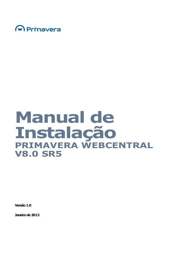 Manual de Instalação PRIMAVERA WEBCENTRAL V8.0 SR5 Versão1.0 Janeirode2013