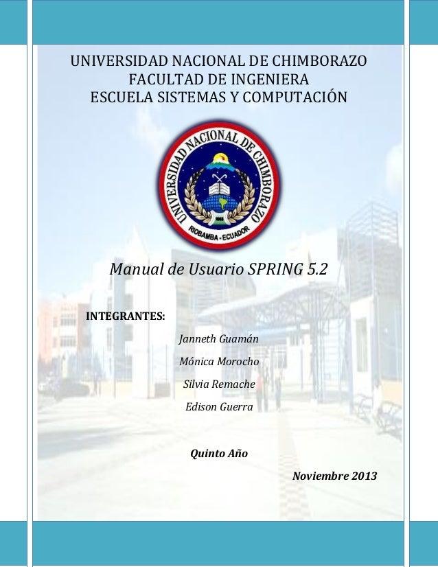 UNIVERSIDAD NACIONAL DE CHIMBORAZO FACULTAD DE INGENIERA ESCUELA SISTEMAS Y COMPUTACIÓN  Manual de Usuario SPRING 5.2 INTE...