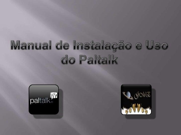    O Paltalk é um software de bate-papo que    disponibiliza os recursos de áudio, vídeo e    texto, ao mesmo tempo, pode...