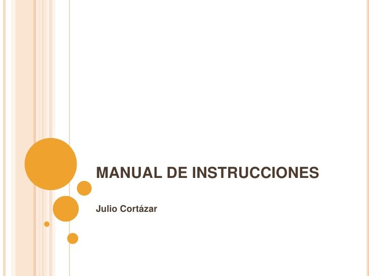 MANUAL DE INSTRUCCIONES<br />Julio Cortázar<br />