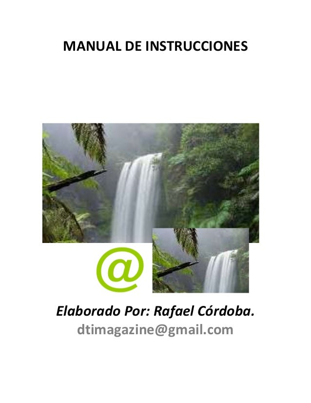 MANUAL DE INSTRUCCIONES  Elaborado Por: Rafael Córdoba. dtimagazine@gmail.com