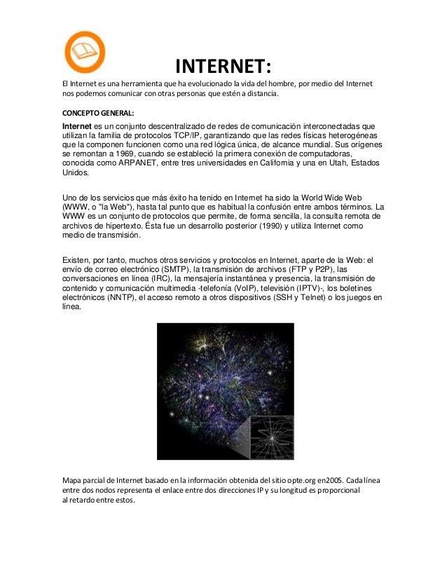 INTERNET: El Internet es una herramienta que ha evolucionado la vida del hombre, por medio del Internet nos podemos comuni...