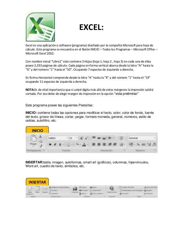 EXCEL: Excel es una aplicación o software (programa) diseñado por la compañía Microsoft para hoja de cálculo. Este program...