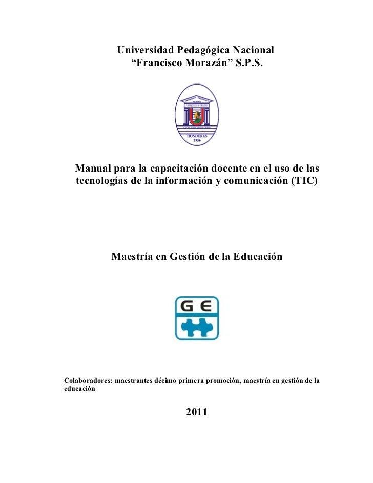 """Universidad Pedagógica Nacional                  """"Francisco Morazán"""" S.P.S.   Manual para la capacitación docente en el us..."""