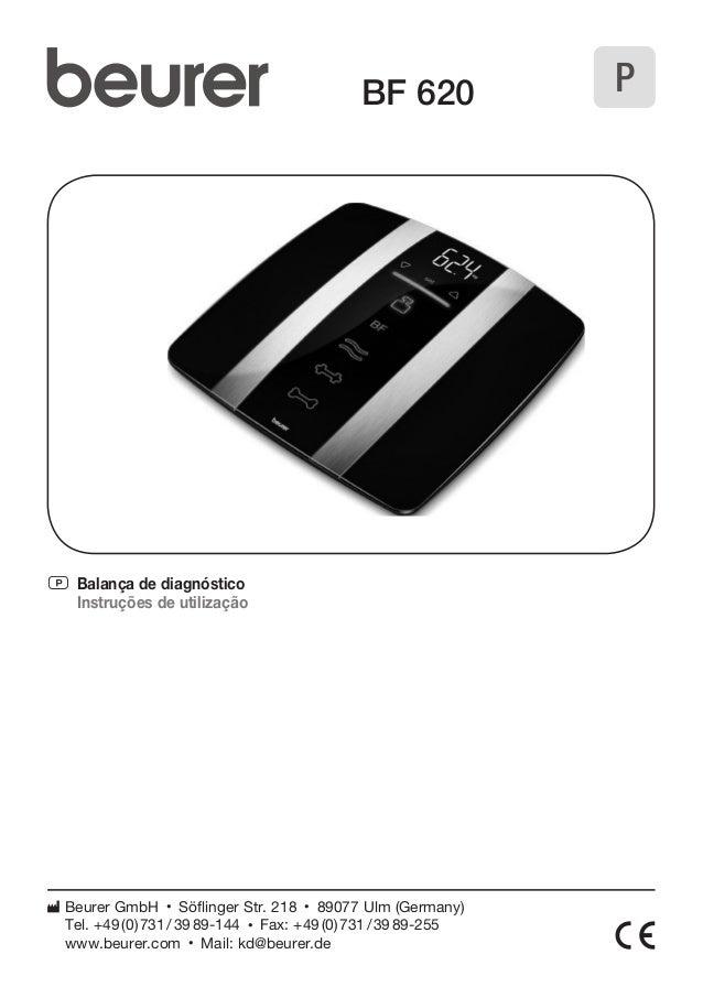P  P Balança de diagnóstico  Instruções de utilização  BF 620  Beurer GmbH • Söflinger Str. 218 • 89077 Ulm (Germany)  Tel...