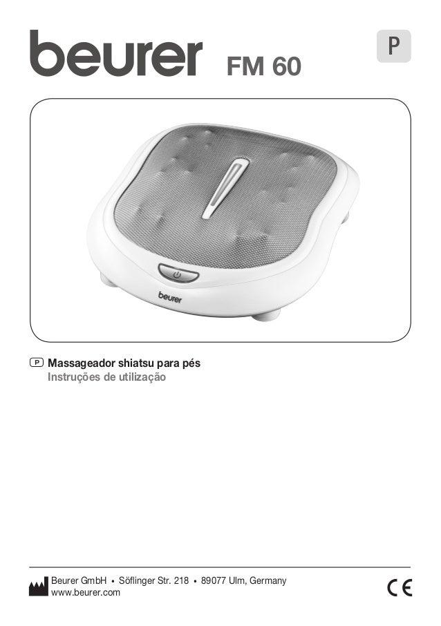 P Massageador shiatsu para pés  Instruções de utilização  P  FM 60  Beurer GmbH • Söflinger Str. 218 • 89077 Ulm, Germany ...