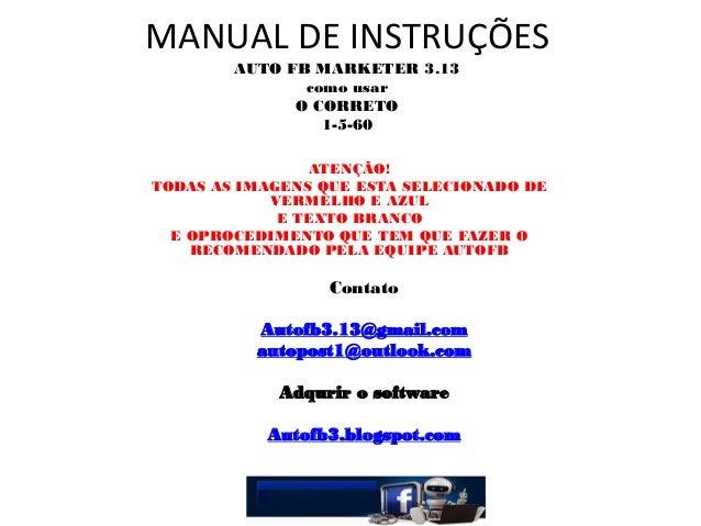 MANUAL DE INSTRUÇÕES AUTO FB MARKETER 3.13 como usar O CORRETO 1-5-60 ATENÇÃO! TODAS AS IMAGENS QUE ESTA SELECIONADO DE VE...