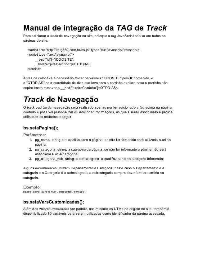 Manual de integração da TAG de TrackPara adicionar o track de navegação no site, coloque a tag JavaScript abaixo em todas ...