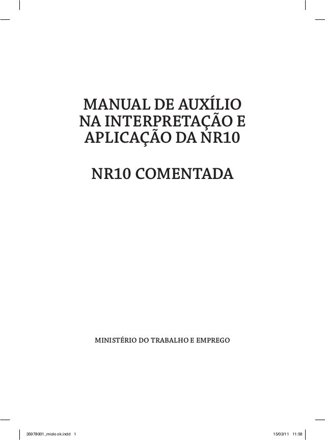 MANUAL DE AUXÍLIO  NA INTERPRETAÇÃO E  APLICAÇÃO DA NR10  NR10 COMENTADA  Ministério do Trabalho e Emprego  35978001_miolo...