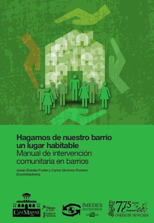 Hagamos de nuestro barrio un lugar habitable Manual de intervención comunitaria en barrios Josep Buades Fuster y Carlos Gi...