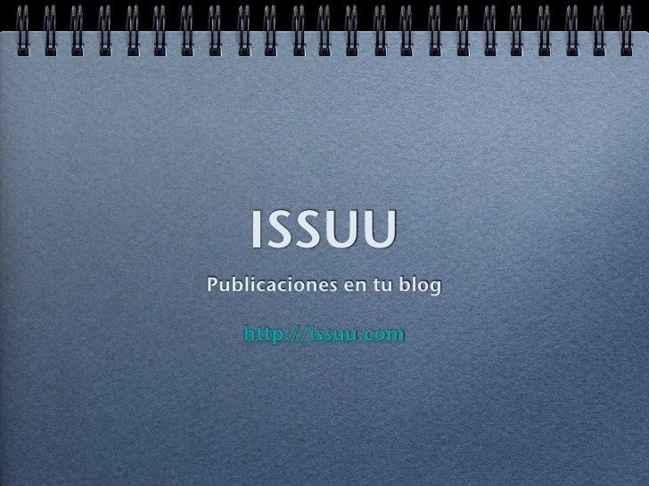 ISSUUPublicaciones en tu blog   http://issuu.com