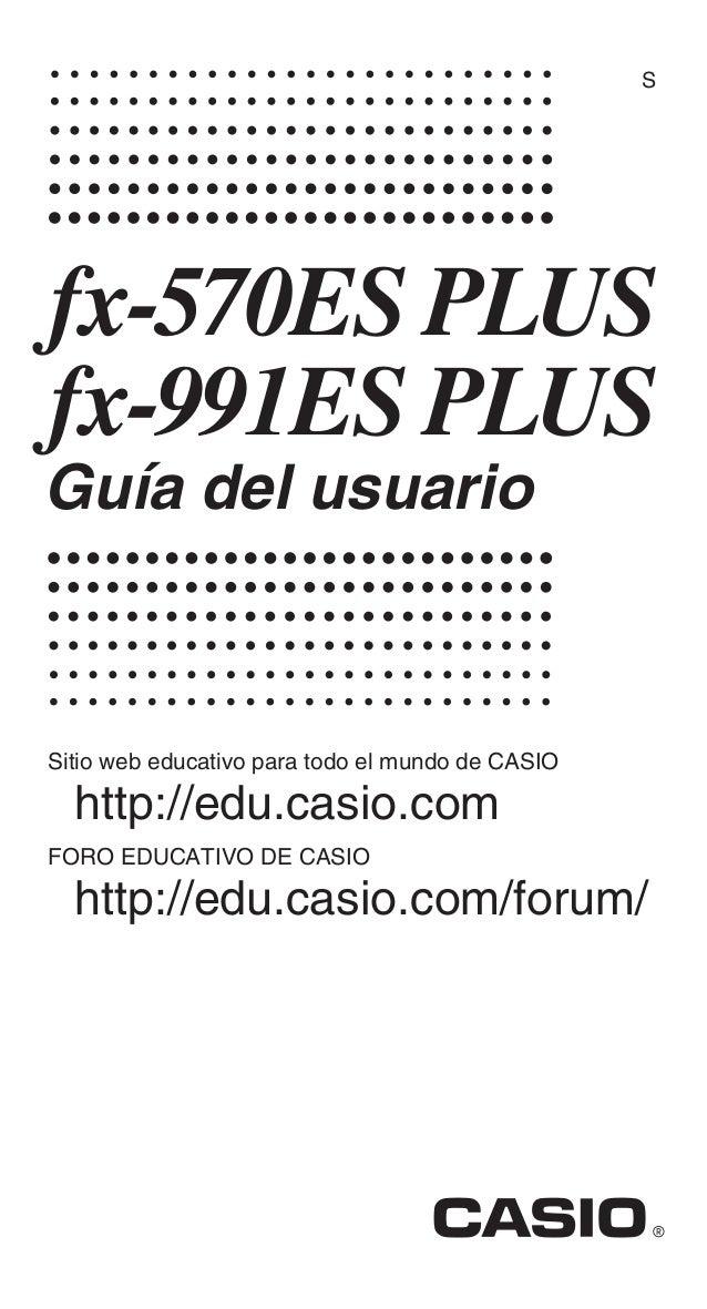 Sfx-570ES PLUSfx-991ES PLUSGuía del usuarioSitio web educativo para todo el mundo de CASIOhttp://edu.casio.comFORO EDUCATI...