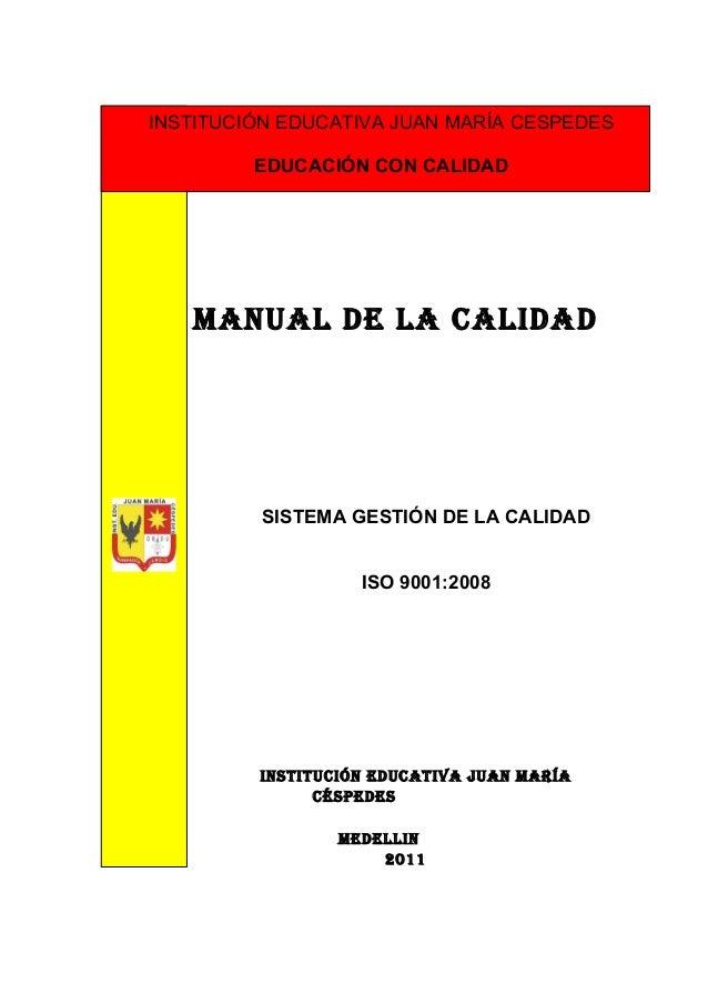 INSTITUCIÓN EDUCATIVA JUAN MARÍA CESPEDES         EDUCACIÓN CON CALIDAD   MANUAL DE LA CALIDAD         SISTEMA GESTIÓN DE ...