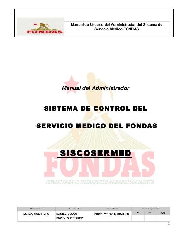 Manual De InstalaciónSISTEMA DE CONTROL DEL SERVICIO MEDICO DEL FONDAS SISCOSERMED Versión: 1.0.0Manual de Usuario del Adm...