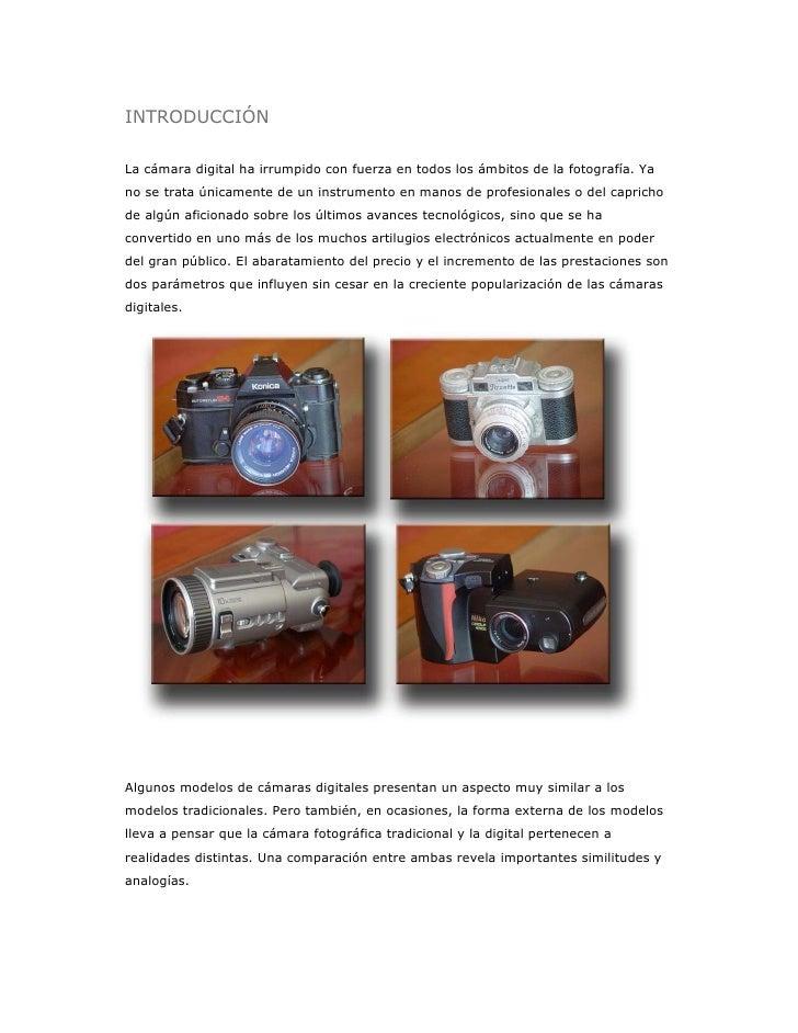 INTRODUCCIÓN  La cámara digital ha irrumpido con fuerza en todos los ámbitos de la fotografía. Ya no se trata únicamente d...