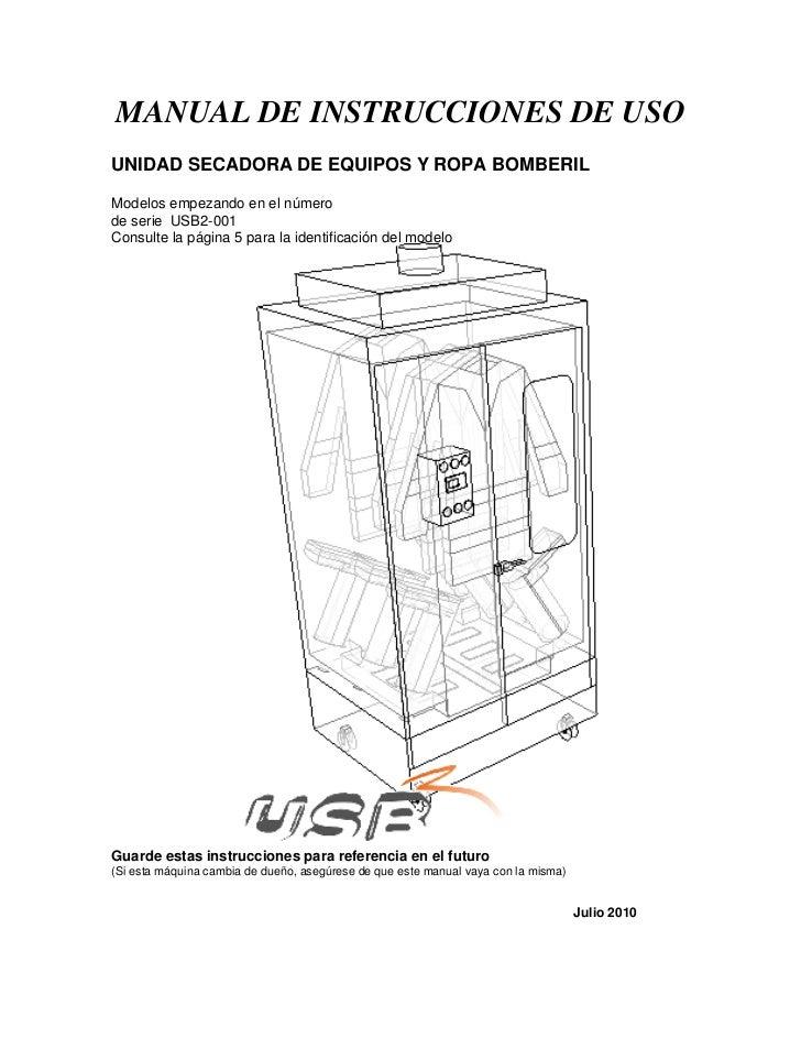 MANUAL DE INSTRUCCIONES DE USOUNIDAD SECADORA DE EQUIPOS Y ROPA BOMBERILModelos empezando en el númerode serie USB2-001Con...