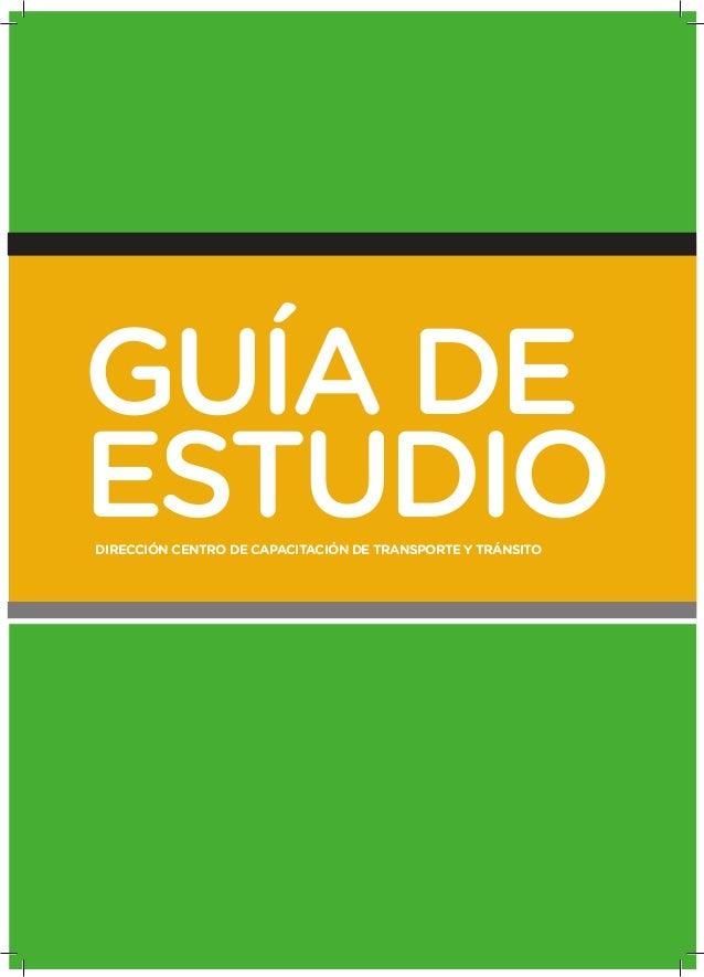 GUÍA DE ESTUDIODIRECCIÓN CENTRO DE CAPACITACIÓN DE TRANSPORTE Y TRÁNSITO