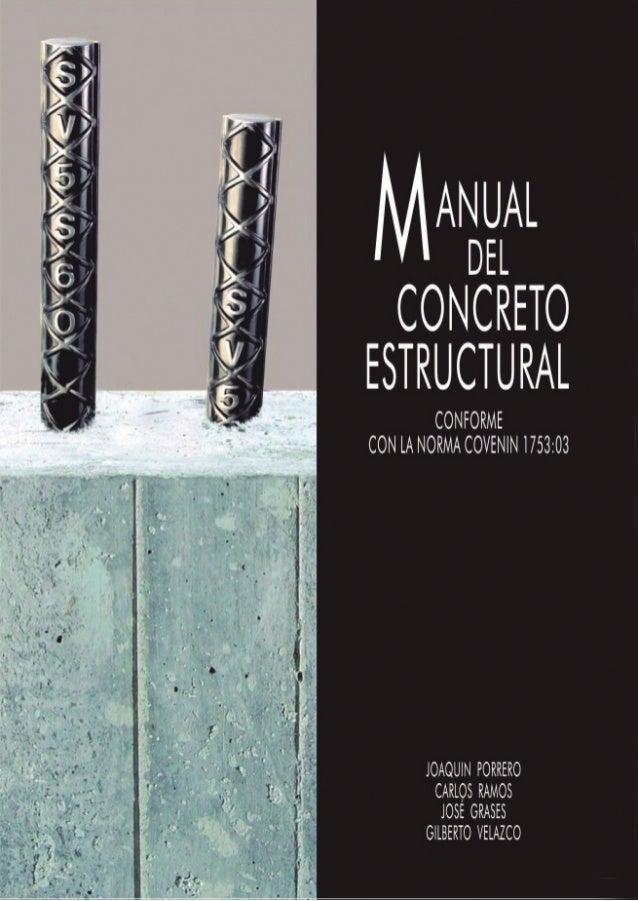 ANUAL DEL CONCRETO ESTRUCTURAL JOAQUÍN PORRERO S. CARLOS RAMOS R. JOSÉ GRASES G. GILBERTO J. VELAZCO Conforme a la Norma C...