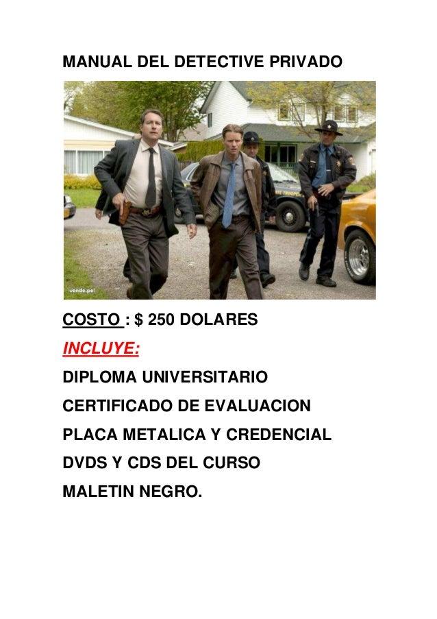 MANUAL DEL DETECTIVE PRIVADOCOSTO : $ 250 DOLARESINCLUYE:DIPLOMA UNIVERSITARIOCERTIFICADO DE EVALUACIONPLACA METALICA Y CR...