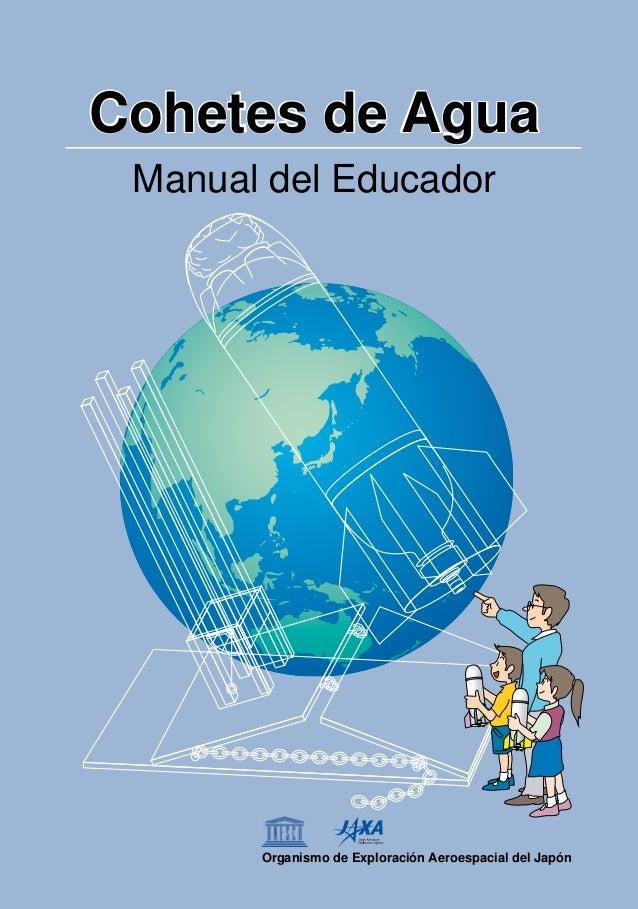 Cohetes de AguaCohetes de Agua Manual del Educador CohetesdeAgua-ManualdelEducador Organismo de Exploración Aeroespacial d...