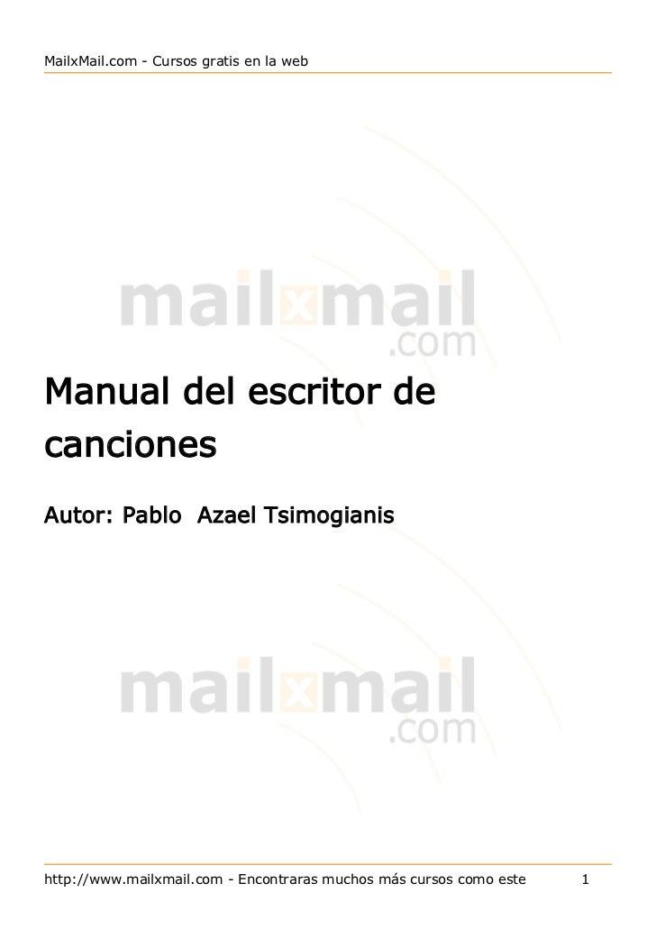 MailxMail.com - Cursos gratis en la webManual del escritor decancionesAutor: Pablo Azael Tsimogianishttp://www.mailxmail.c...
