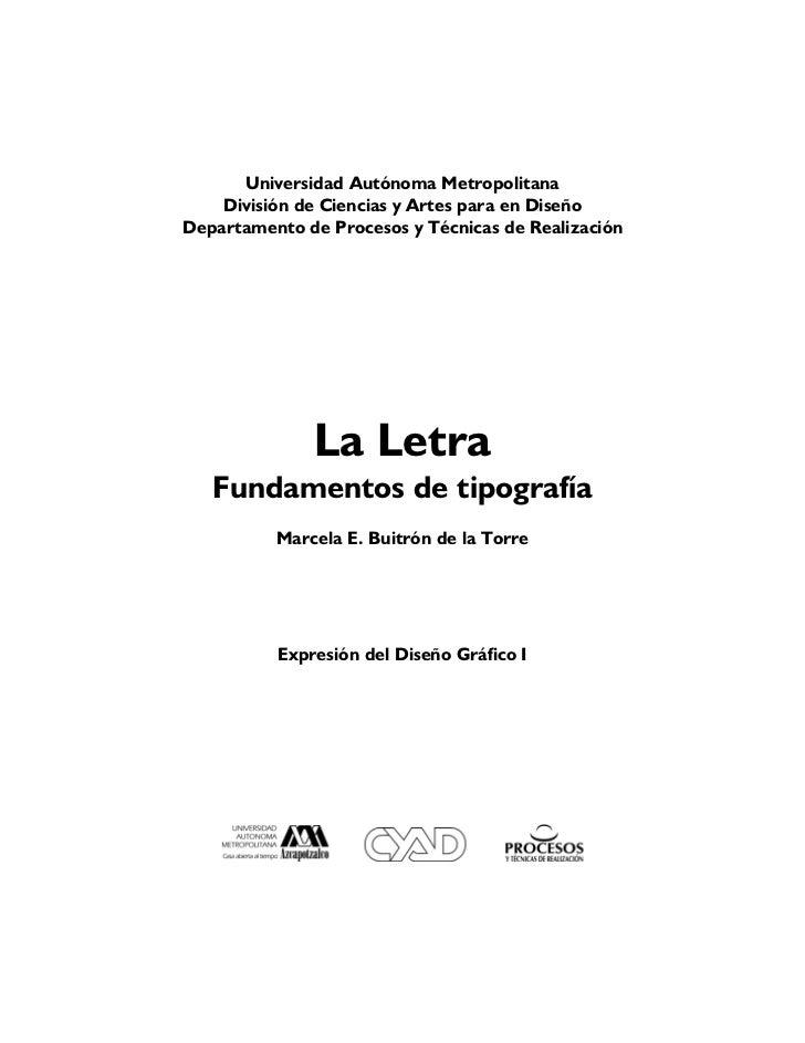 La letra. Principios básicos de tipografía         Expresión del Diseño Gráfico IMtra. Marcela E. Buitrón de la Torre     ...