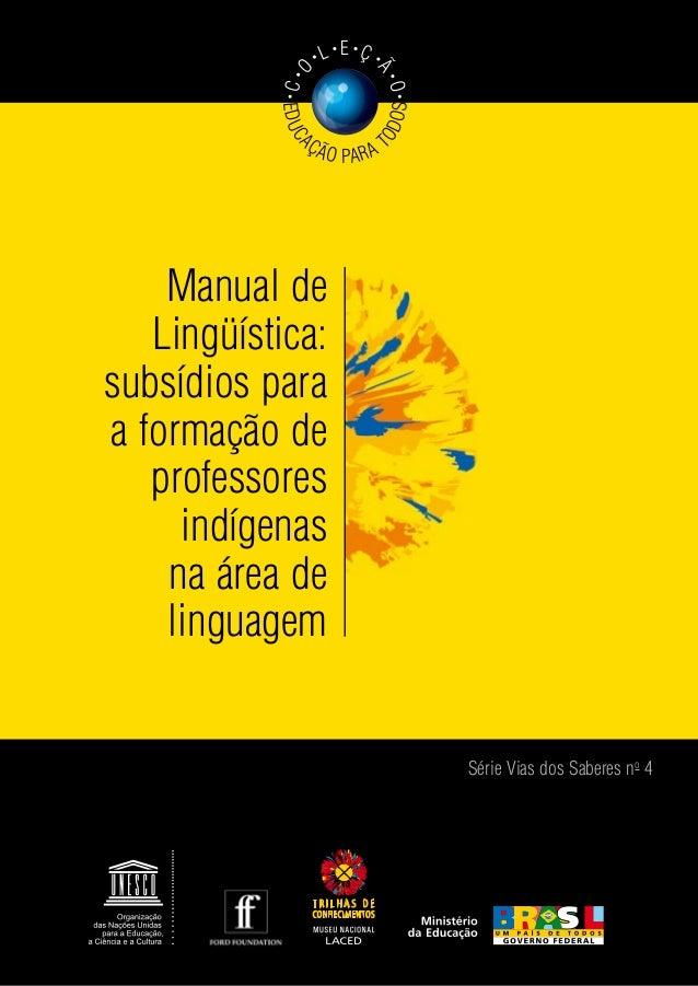 Manual de Lingüística: subsídios para a formação de professores indígenas na área de linguagem Série Vias dos Saberes no 4...