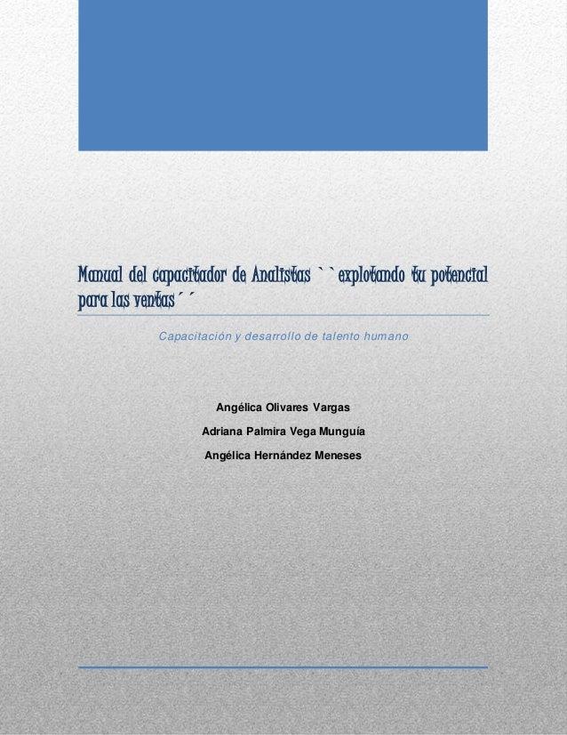 Manual del capacitador de Analistas ``explotando tu potencial para las ventas´´ Capacitación y desarrollo de talento human...