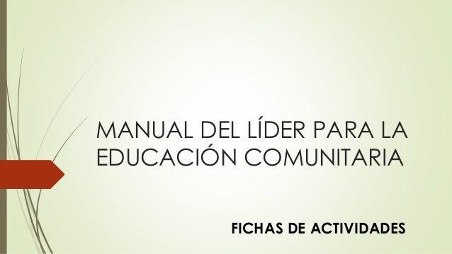 MANUAL DEL LÍDER PARA LA EDUCACIÓN COMUNITARIA FICHAS DE ACTIVIDADES