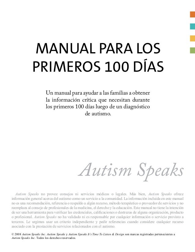 Manual para los Primeros 100 Días © 2008 Autism Speaks Inc. Autism Speaks y Autism Speaks It's Time To Listen & Design son...