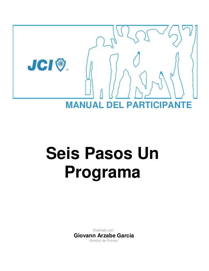 MANUAL DEL PARTICIPANTESeis Pasos Un  Programa          Diseñado por:   Giovann Arzabe García        Director de Prensa