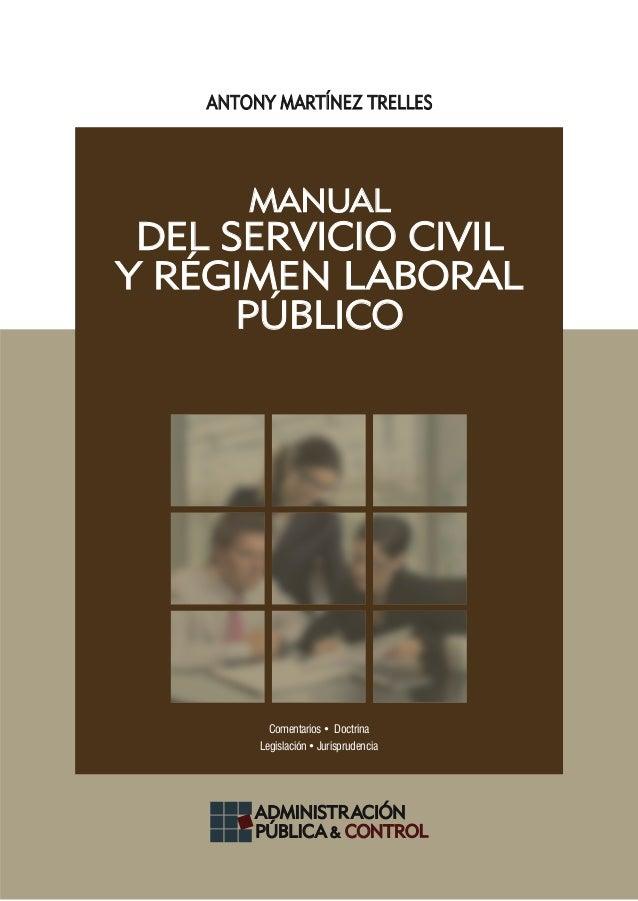 ANTONY MARTÍNEZ TRELLES ADMINISTRACIÓN PÚBLICA & CONTROL ADMINISTRACIÓN PÚBLICA & CONTROL MANUAL DEL SERVICIO CIVIL Y RÉGI...