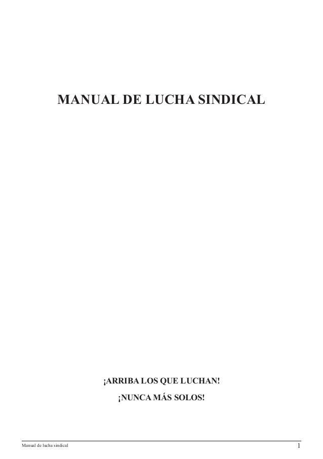 Manual de lucha sindical 11.	 MANUAL DE LUCHA SINDICAL ¡ARRIBA LOS QUE LUCHAN! ¡NUNCA MÁS SOLOS!