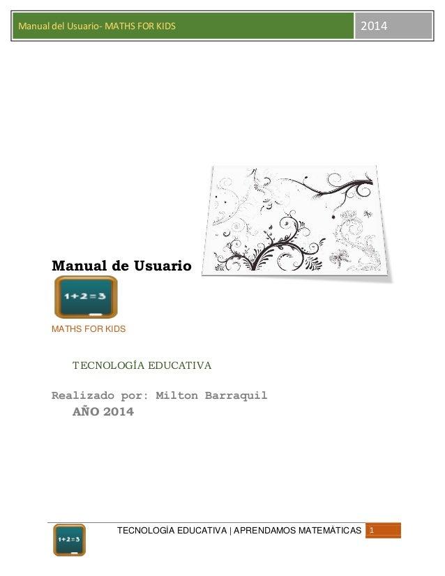 TECNOLOGÍA EDUCATIVA   APRENDAMOS MATEMÀTICAS 1 Manual del Usuario- MATHS FOR KIDS 2014 Manual de Usuario MATHS FOR KIDS T...