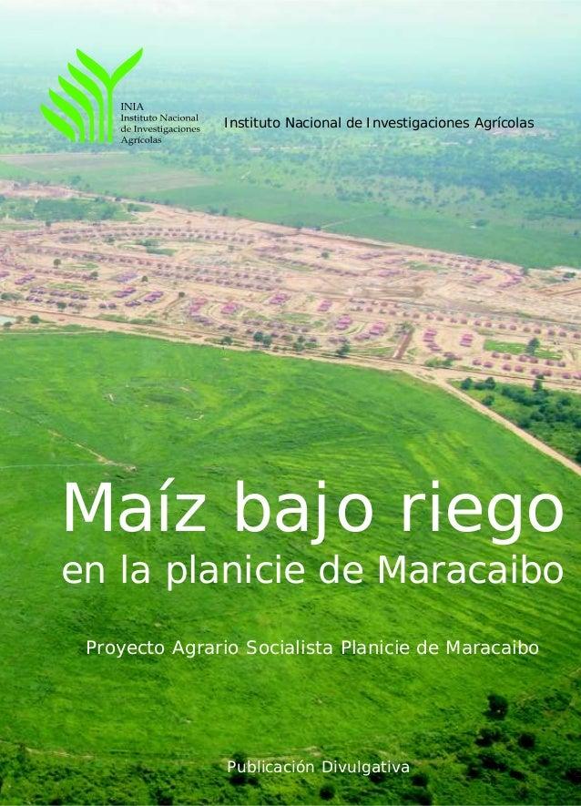 Publicación Divulgativa Maíz bajo riego en la planicie de Maracaibo Proyecto Agrario Socialista Planicie de Maracaibo Inst...