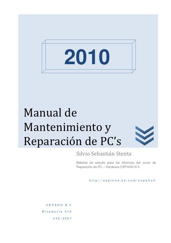 2010Manual deMantenimiento yReparación de PC's                   Silvio Sebastián Stenta                   Material de est...