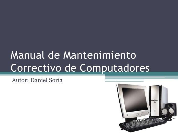 Manual de Mantenimiento Correctivo de Computadores<br />Autor: Daniel Soria<br />