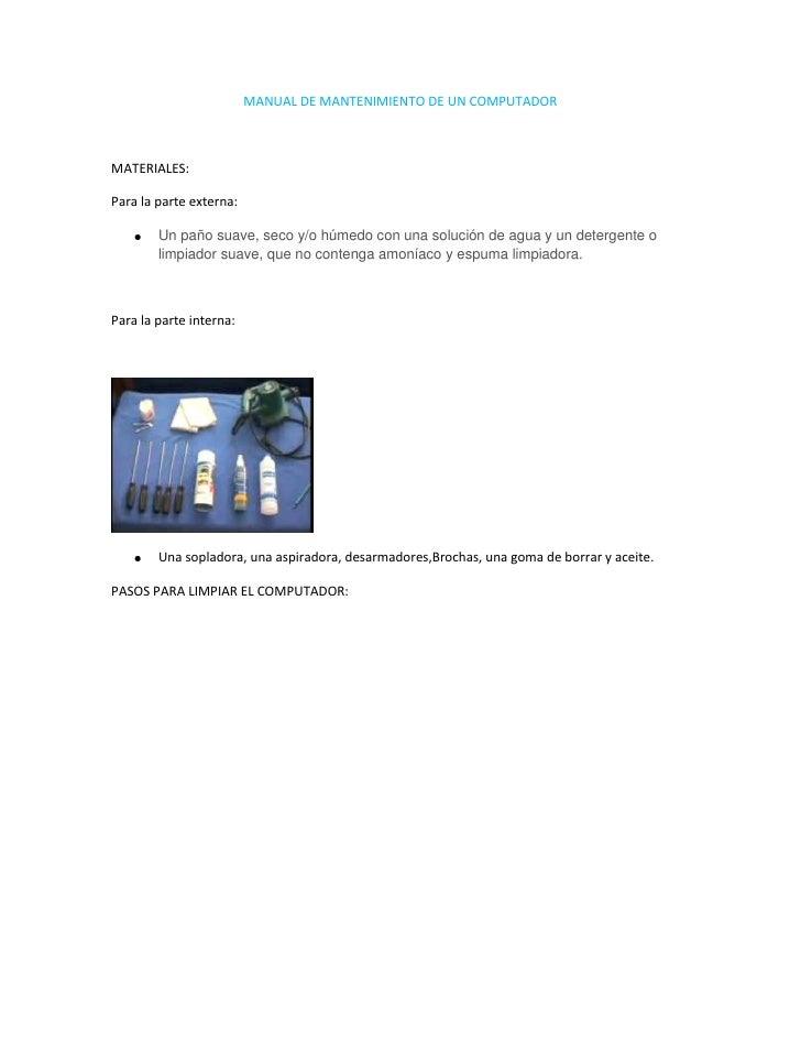 MANUAL DE MANTENIMIENTO DE UN COMPUTADORMATERIALES:Para la parte externa:        Un paño suave, seco y/o húmedo con una so...